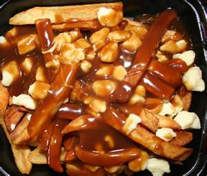 Poutine. It tastes better than it looks!